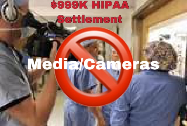 $999K Price Hospitals Pay To Settle HIPAA Privacy Charges From Allowing ABC To Film Patients Without Authorization
